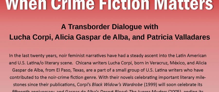 http://www.chavez.ucla.edu/event/when-crime-fiction-matters-transborder-dialogue-lucha-corpi-alicia-gaspar-de-alba-and-patricia